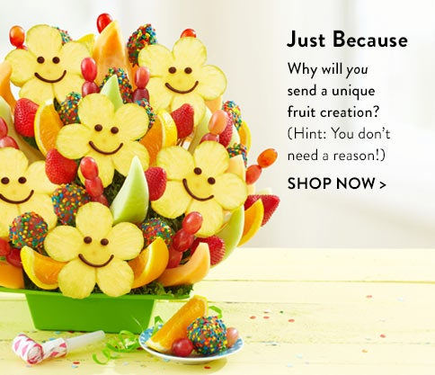 Just Because Fruit Arrangements